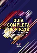 Guía completa de FIFA 18: Tácticas, Jugabilidad y Ultimate Team (Spanish Edition)