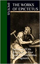 The Works Of Epictetus: Consisting Of His Discourses, In Four Books,The Enchiridion, And Fragments (Stoicism Book 9)