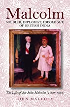 Malcolm: Soldier, Diplomat, Ideologue of British India (English Edition)