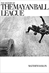 The History of the Mayan Ball League Kindle Edition