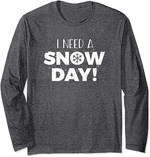 I Need A SNOW DAY! long sleeve shirt