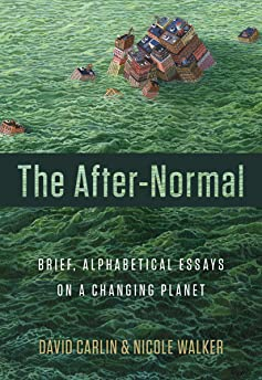 The After-Normal: Brief, Alphabetical Essays on a Changing Planet