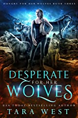Desperate for Her Wolves (Hungry for Her Wolves Book 3) Kindle Edition