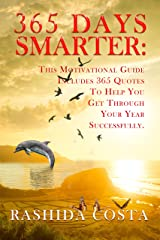 365 DAYS SMARTER.: THIS MOTIVATIONAL GUIDE INCLUDES 365 QUOTES TO HELP YOU GET THROUGH YOUR YEAR SUCCESSFULLY. Kindle Edition