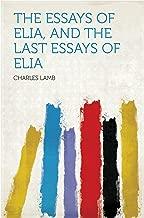 The Essays of Elia, and the Last Essays of Elia