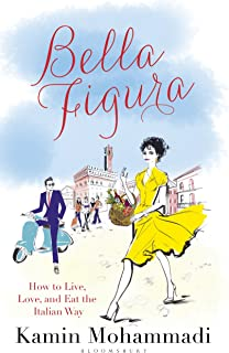 Bella Figura: How to Live, Love and Eat the Italian Way