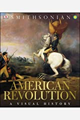 The American Revolution: A Visual History Kindle Edition