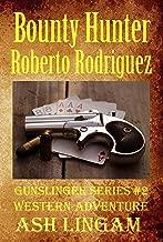 Bounty Hunter Roberto Rodriguez: Western Adventure (Gunslinger Series Book 2)