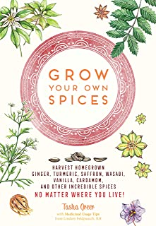 Grow Your Own Spices: Harvest homegrown ginger, turmeric, saffron, wasabi, vanilla, cardamom, and other incredible spices ...