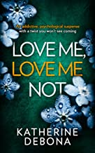 Love Me, Love Me Not: An addictive psychological suspense with a twist you won't see coming