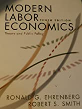 Modern Labor Economics Theory and Public Policy [10th Edition] by Ehrenberg, Ronald G., Smith, Robert S. [Pearson / Addison Wesley,2009 [HARDCOVER] 10th Edition