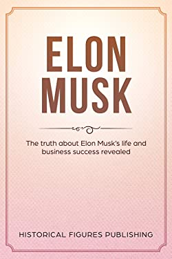 Elon Musk: The truth about Elon Musk's life and business success revealed