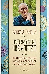 Unterwegs ins Hier & Jetzt: Buddhistische Impulse, um aus jedem Moment das Beste zu machen (German Edition) eBook Kindle