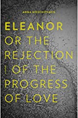 Eleanor: Or, The Rejection of the Progress of Love Kindle Edition