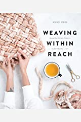 Weaving Within Reach: Beautiful Woven Projects by Hand or by Loom Kindle Edition