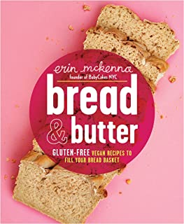 Bread & Butter: Gluten-Free Vegan Recipes to Fill Your Bread Basket: A Baking Book