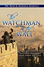 The Watchman on the Wall: Daily Devotions for Praying God's Word Over Those You Love
