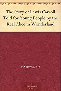 The Story of Lewis Carroll Told for Young People by the Real Alice in Wonderland