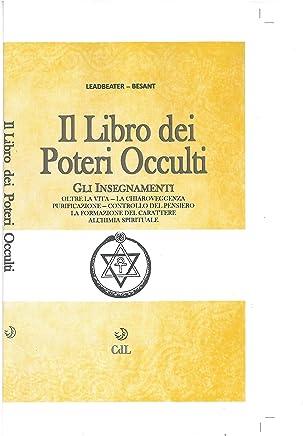 Libro dei Poteri Occulti: Oltre la Vita - Chiaroveggenza - Controllo del Pensiero - Alchimia Spirituale