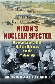 Nixon's Nuclear Specter: The Secret Alert of 1969, Madman Diplomacy, and the Vietnam War (Modern War Studies)