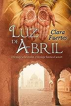 Luz de Abril: Un viaje a la India. Un viaje hacia el amor. (Spanish Edition)