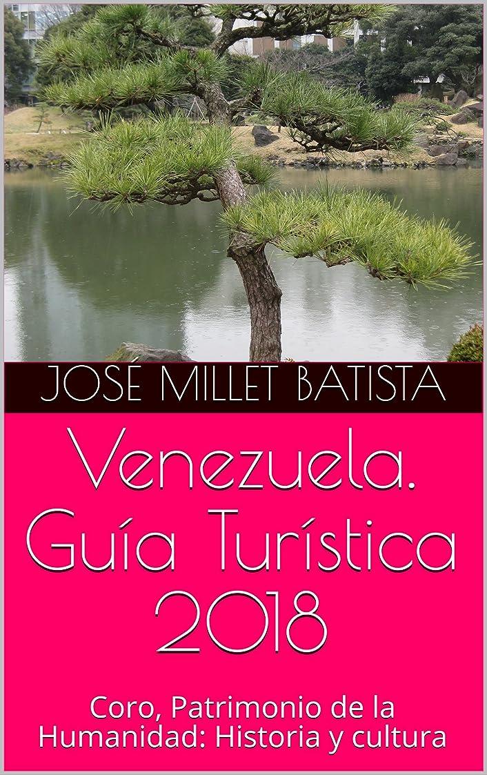 アレンジ奇跡的な記念日Venezuela. Guía Turística 2018: Coro, Patrimonio de la Humanidad:   Historia y cultura (Venezuela Turística no 1) (Spanish Edition)