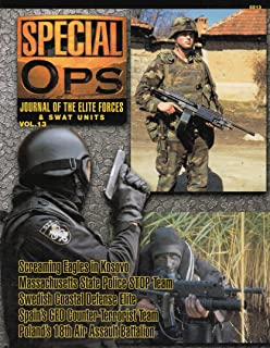 Concord Publications Special Ops Journal #13 Screaming Eagles in Kosovo Massachusetts State Police STOP Team Sweden's Coastal Defense Elite Spanish GEO Counter-Terrorist Unit Poland's 18th Air Assault Battalion