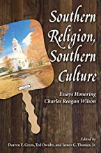 Southern Religion, Southern Culture: Essays Honoring Charles Reagan Wilson (Chancellor Porter L. Fortune Symposium in Southern History Series)