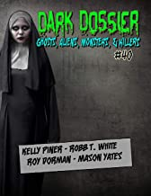 Dark Dossier #40: The Magazine of Ghosts, Aliens, Monsters, & Killers!