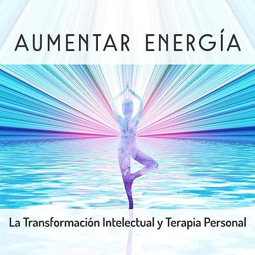 Aumentar Energía - La Transformación Intelectual y Terapia ...