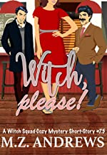 Witch, Please!: A Witch Squad Cozy Mystery Short-Story #7.5
