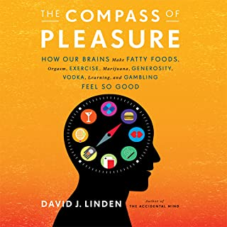 The Compass of Pleasure: How Our Brains Make Fatty Foods, Orgasm, Exercise, Marijuana, Generosity, Vodka, Learning, and Ga...