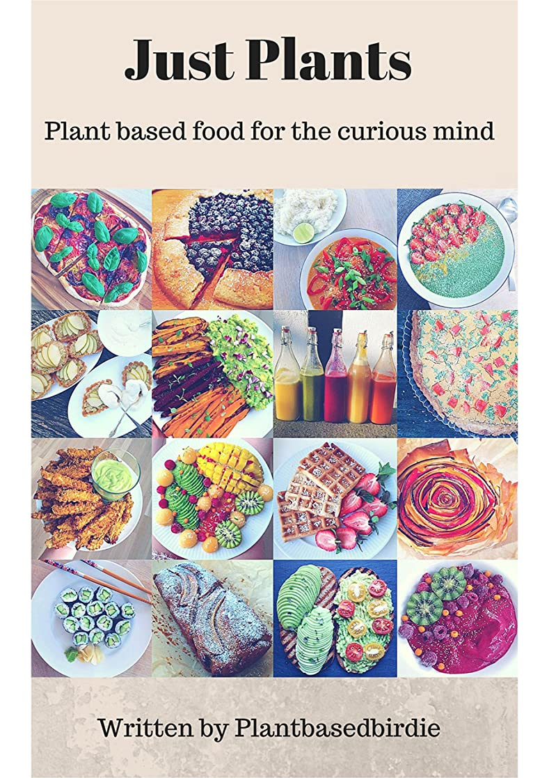 Just Plants : Plant Based Food For The Curious Mind  (Plant Based Birdie  Book 1) (English Edition)