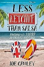 Less Ketchup than Salsa: Finding my Mojo in Travel Writing (More Ketchup Book 3)