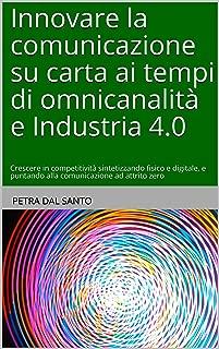 Innovare la comunicazione su carta ai tempi di omnicanalità e Industria 4.0: Crescere in competitività sintetizzando fisico e digitale, e puntando alla comunicazione ad attrito zero (Italian Edition)