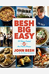 Besh Big Easy: 101 Home Cooked New Orleans Recipes (John Besh Book 4) Kindle Edition