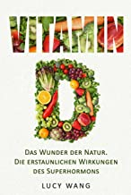 Vitamin D: Das Wunder der Natur. Die erstaunlichen Wirkungen des Superhormons (German Edition)