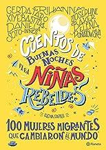 Cuentos de buenas noches para niñas rebeldes.: 100 mujeres migrantes que cambiaron el mundo (Spanish Edition)