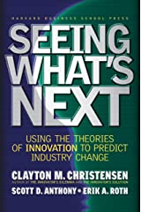 Seeing What's Next: Using the Theories of Innovation to Predict Industry Change Kindle Edition