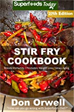 Stir Fry Cookbook: Over 270 Quick & Easy Gluten Free Low Cholesterol Whole Foods Recipes full of Antioxidants & Phytochemicals (Stir Fry Natural Weight Loss Transformation Book 21)