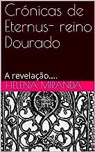 Crónicas de Eternus- reino Dourado: A revelação.... (Portuguese Edition)