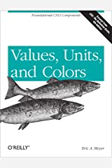 Values, Units, and Colors: Foundational CSS3 Components Kindle Edition