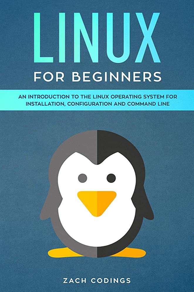 化石心のこもったレスリングLinux for Beginners: An Introduction to the Linux Operating System for Installation, Configuration and Command Line (English Edition)
