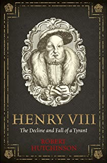 Henry VIII: The Decline and Fall of a Tyrant (English Edition)