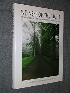 Witness of the Light - a Photographic Journey in the Footsteps of the American Prophet Joseph Smith