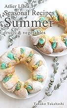 表紙: Seasonal Recipes Summer ~fruits&vegetables~ Atelier Libra Seasonal Recipes collection | 高橋 貴子