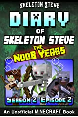 Diary of Minecraft Skeleton Steve the Noob Years - Season 2 Episode 2 (Book 8): Unofficial Minecraft Books for Kids, Teens, & Nerds - Adventure Fan Fiction ... Collection - Skeleton Steve the Noob Years) Kindle Edition