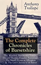 The Complete Chronicles of Barsetshire: The Warden, Barchester Towers, Doctor Thorne, Framley Parsonage, The Small House at Allington & The Last Chronicle ... romance - Classics of English Literature