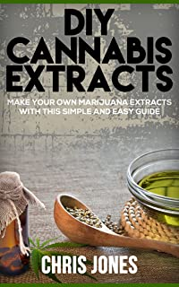 DIY Cannabis Extracts: Make Your Own Marijuana Extracts With This Simple and Easy Guide