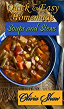 Quick & Easy Homemade Soups and Stews